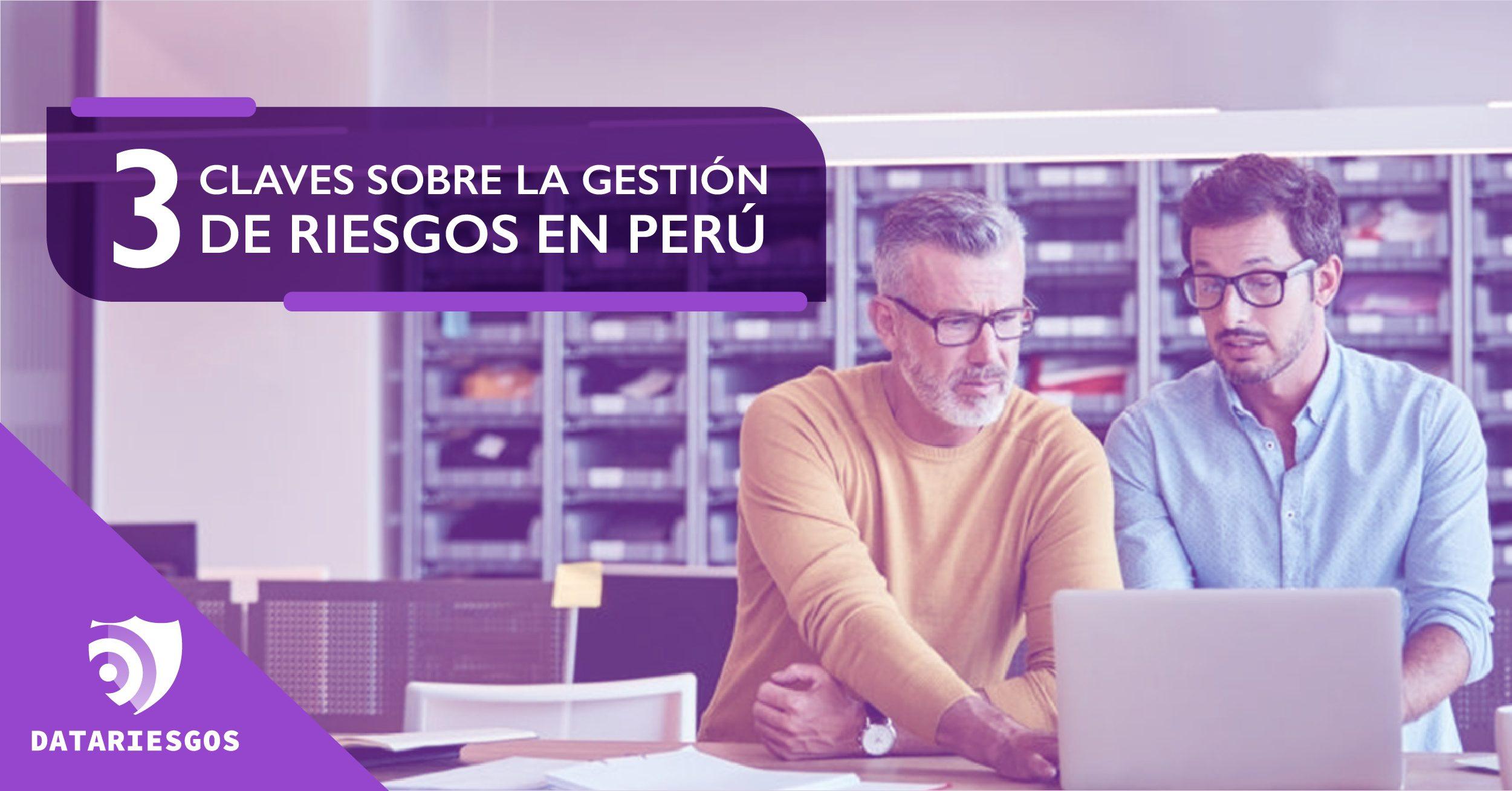 3 claves sobre la gestión de riesgos en Perú